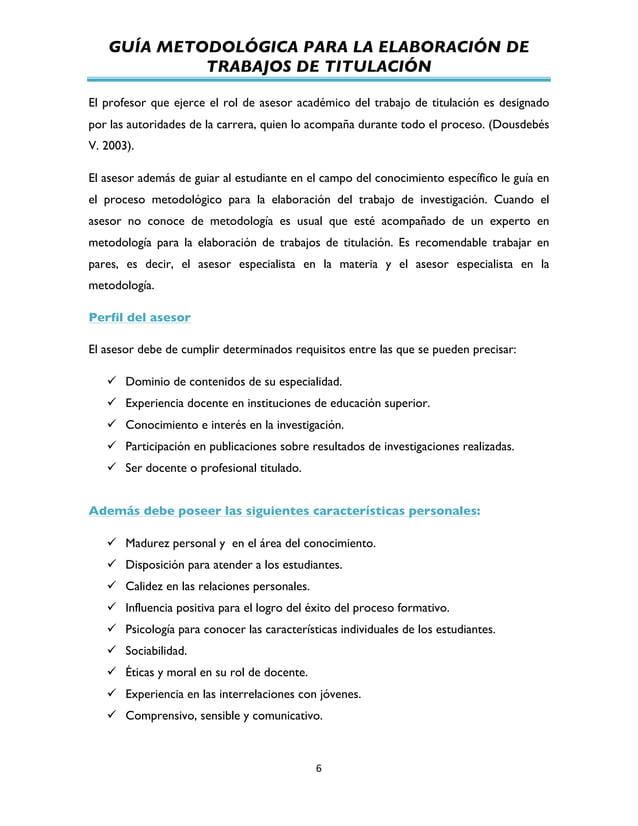 GUÍA METODOLÓGICA PARA LA ELABORACIÓN DE TRABAJOS DE TITULACIÓN          6   El profesor que ejerce el rol de ases...