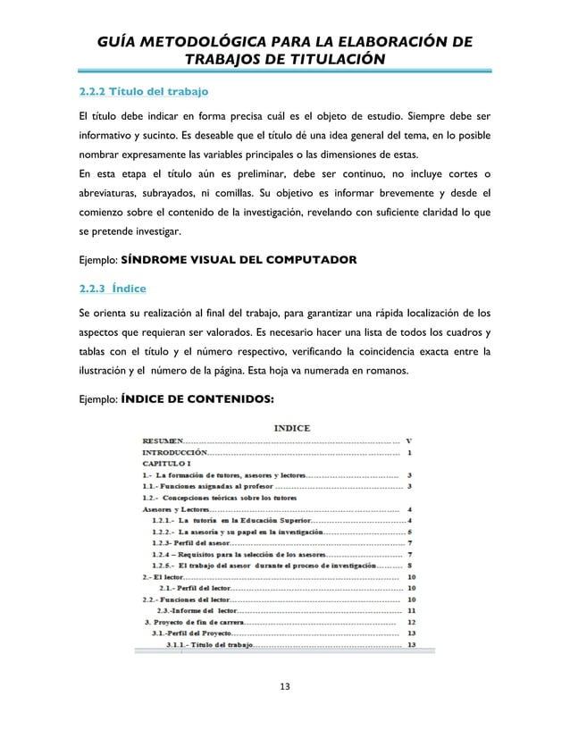 GUÍA METODOLÓGICA PARA LA ELABORACIÓN DE TRABAJOS DE TITULACIÓN          13   2.2.2 Título del trabajo El título d...