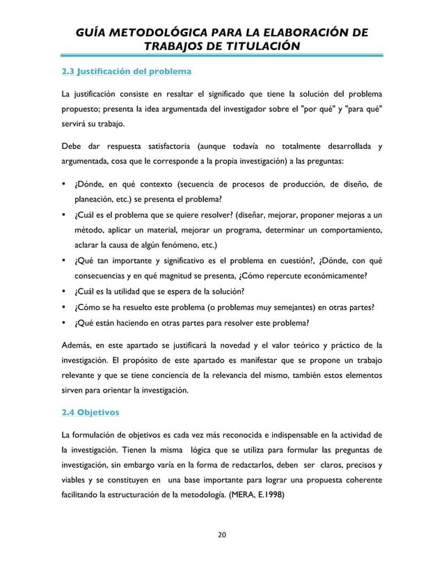 GUÍA METODOLÓGICA PARA LA ELABORACIÓN DE TRABAJOS DE TITULACIÓN          20   2.3 Justificación del problema La ju...