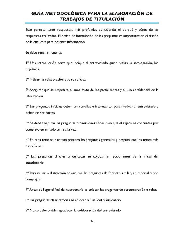 GUÍA METODOLÓGICA PARA LA ELABORACIÓN DE TRABAJOS DE TITULACIÓN          34   Esto permite tener respuestas más pr...