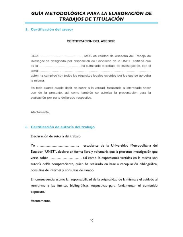 GUÍA METODOLÓGICA PARA LA ELABORACIÓN DE TRABAJOS DE TITULACIÓN          40   5. Certificación del asesor 6. Certi...