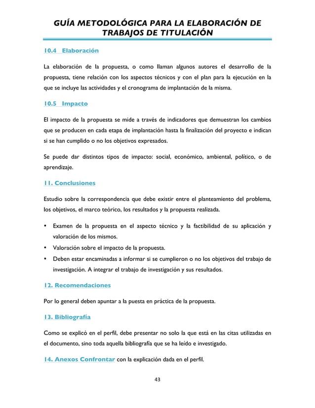 GUÍA METODOLÓGICA PARA LA ELABORACIÓN DE TRABAJOS DE TITULACIÓN          43   10.4 Elaboración La elaboración de l...