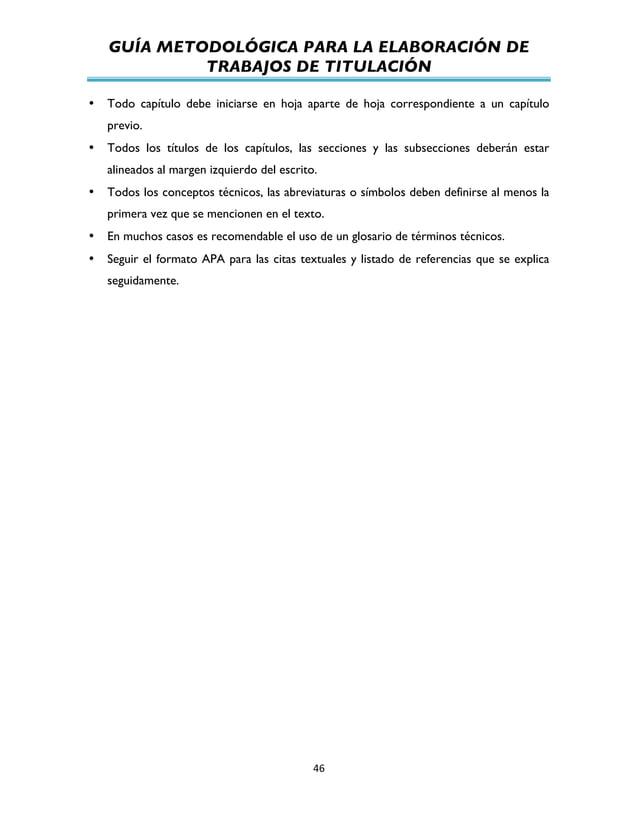 GUÍA METODOLÓGICA PARA LA ELABORACIÓN DE TRABAJOS DE TITULACIÓN          46   • Todo capítulo debe iniciarse en ho...