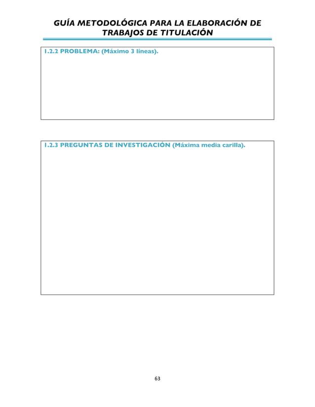 GUÍA METODOLÓGICA PARA LA ELABORACIÓN DE TRABAJOS DE TITULACIÓN          63   1.2.2 PROBLEMA: (Máximo 3 líneas). 1...