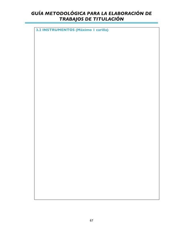 GUÍA METODOLÓGICA PARA LA ELABORACIÓN DE TRABAJOS DE TITULACIÓN          67   3.2 INSTRUMENTOS (Máximo 1 carilla)