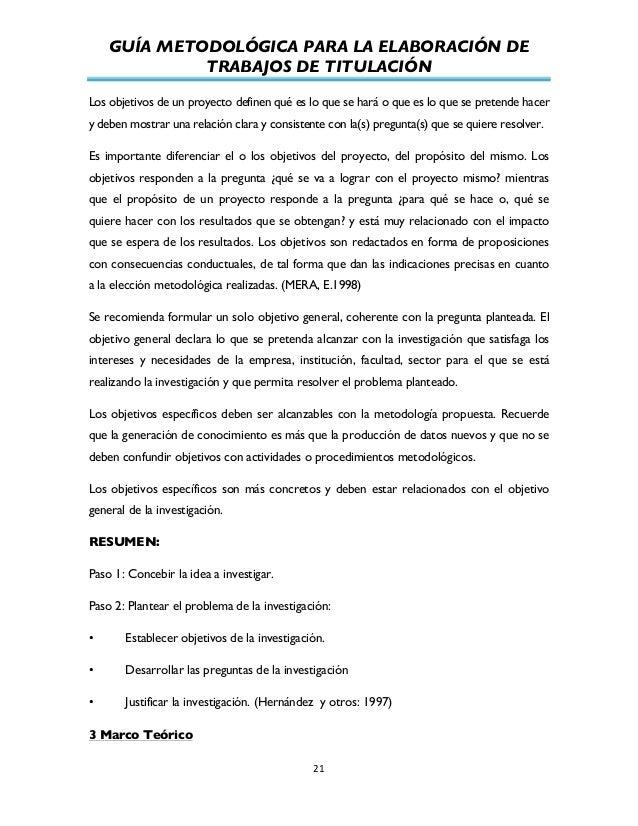 GUÍA METODOLÓGICA PARA LA ELABORACIÓN DE TRABAJOS DE TITULACIÓN          21   Los objetivos de un proyecto definen...