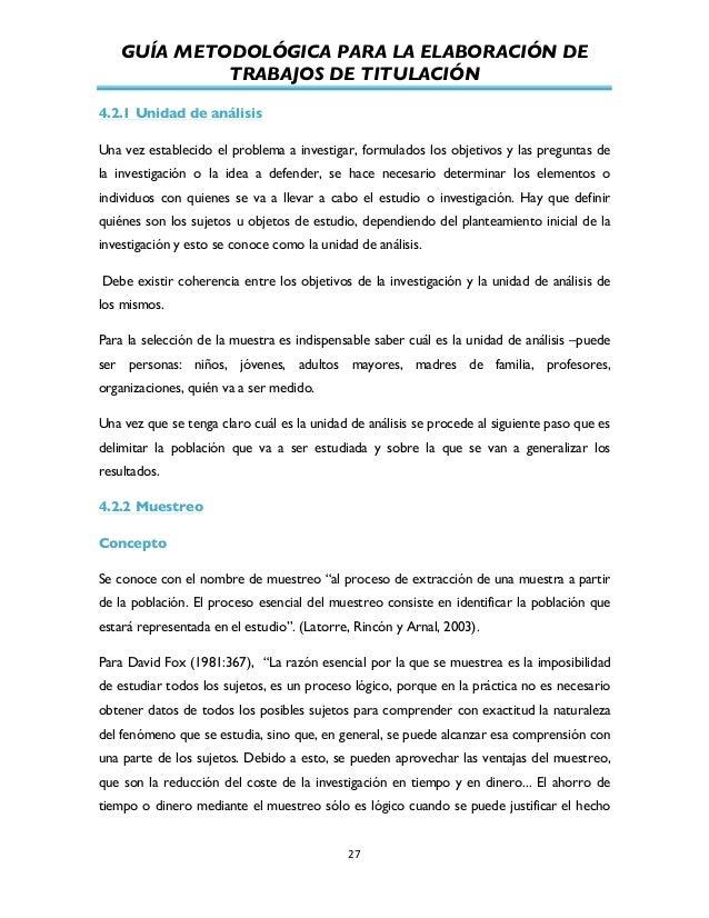 GUÍA METODOLÓGICA PARA LA ELABORACIÓN DE TRABAJOS DE TITULACIÓN          27   4.2.1 Unidad de análisis Una vez est...