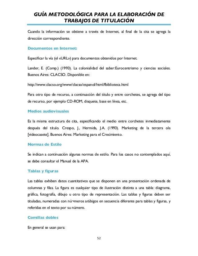 GUÍA METODOLÓGICA PARA LA ELABORACIÓN DE TRABAJOS DE TITULACIÓN          52   Cuando la información se obtiene a t...