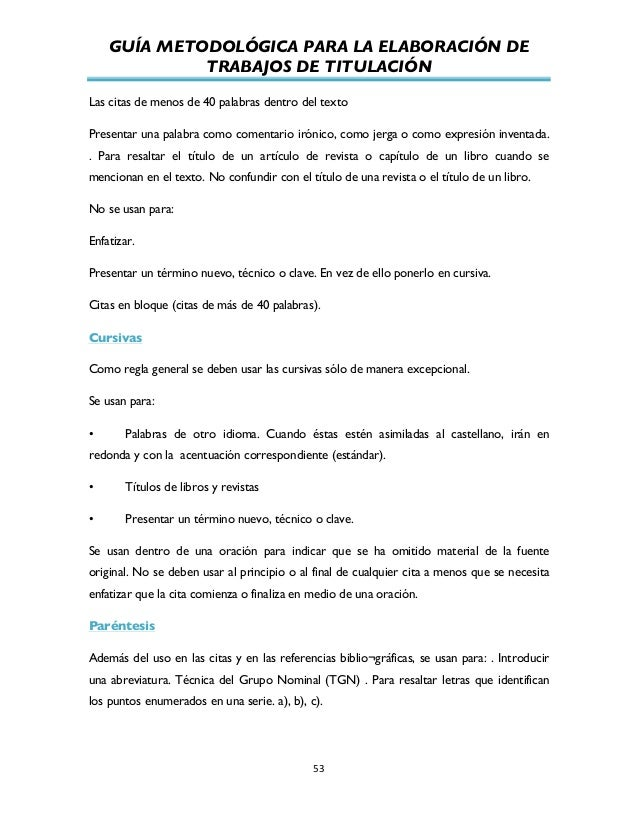 GUÍA METODOLÓGICA PARA LA ELABORACIÓN DE TRABAJOS DE TITULACIÓN          53   Las citas de menos de 40 palabras de...