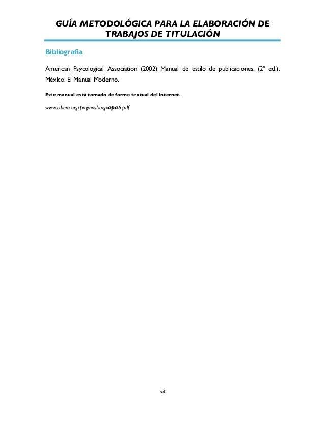 GUÍA METODOLÓGICA PARA LA ELABORACIÓN DE TRABAJOS DE TITULACIÓN          54   Bibliografía American Psycological A...