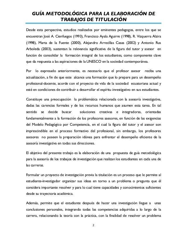 GUÍA METODOLÓGICA PARA LA ELABORACIÓN DE TRABAJOS DE TITULACIÓN          2   Desde esta perspectiva, estudios real...