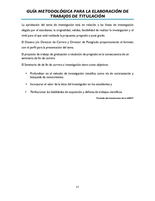 GUÍA METODOLÓGICA PARA LA ELABORACIÓN DE TRABAJOS DE TITULACIÓN          57   La aprobación del tema de investigac...