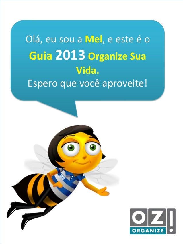 dicas para organizar sua vida  www.organizesuavida.com.br  Olá, eu sou a Mel, e este é o  Guia 2013 Organize Sua  Vida. Es...