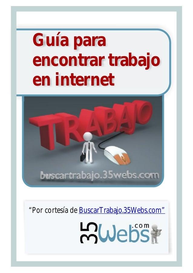"""Guía paraencontrar trabajoen internet""""Por cortesía de BuscarTrabajo.35Webs.com"""""""