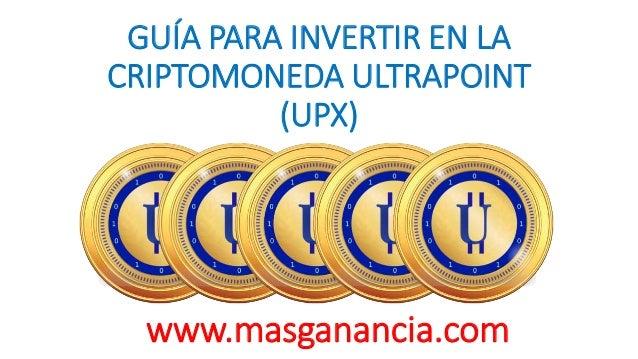 GUÍA PARA INVERTIR EN LA CRIPTOMONEDA ULTRAPOINT (UPX) www.masganancia.com