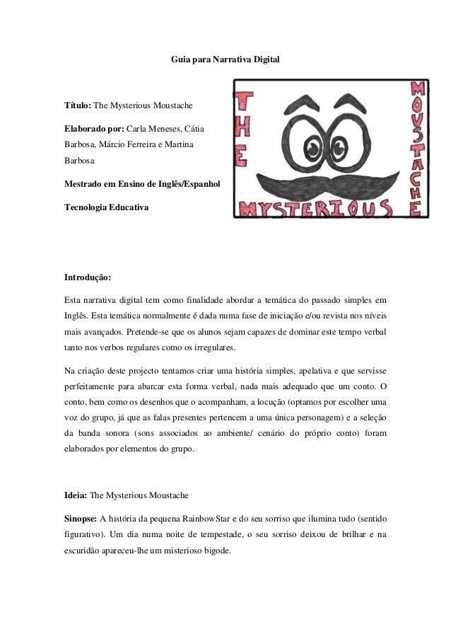 Guia para Narrativa Digital Título: The Mysterious Moustache Elaborado por: Carla Meneses, Cátia Barbosa, Márcio Ferreira ...