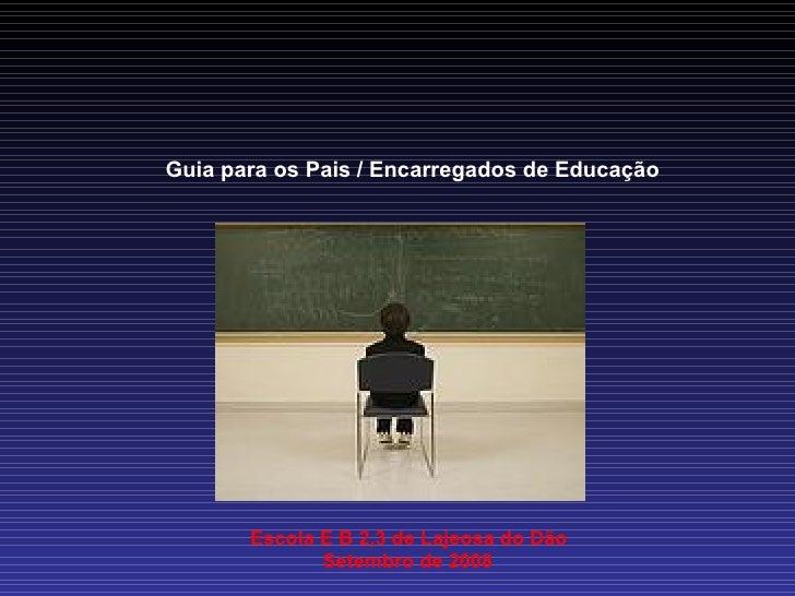Guia para os Pais / Encarregados de Educação Escola E B 2,3 de Lajeosa do Dão Setembro de 2008