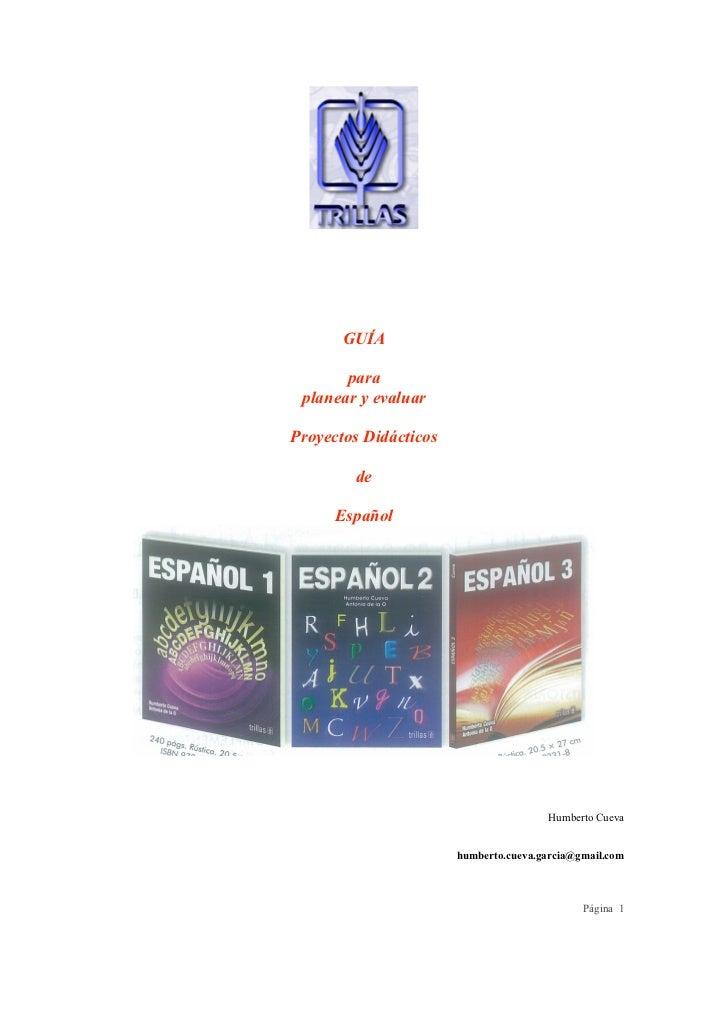 GUÍA       para planear y evaluarProyectos Didácticos        de      Español                                       Humbert...