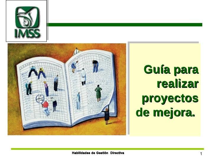 Guía para realizar proyectos de mejora.  Habilidades de Gestión  Directiva