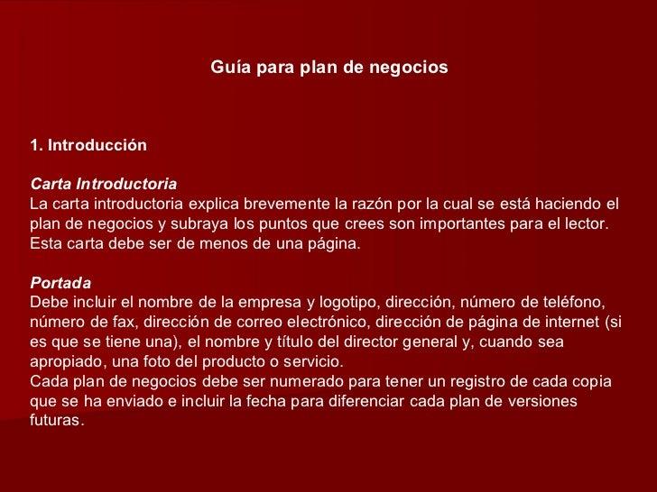 Guía para plan de negocios1. IntroducciónCarta IntroductoriaLa carta introductoria explica brevemente la razón por la cual...