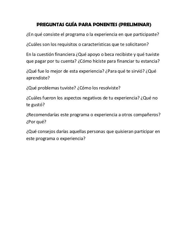 PREGUNTAS GUÍA PARA PONENTES (PRELIMINAR) ¿En qué consiste el programa o la experiencia en que participaste? ¿Cuáles son l...