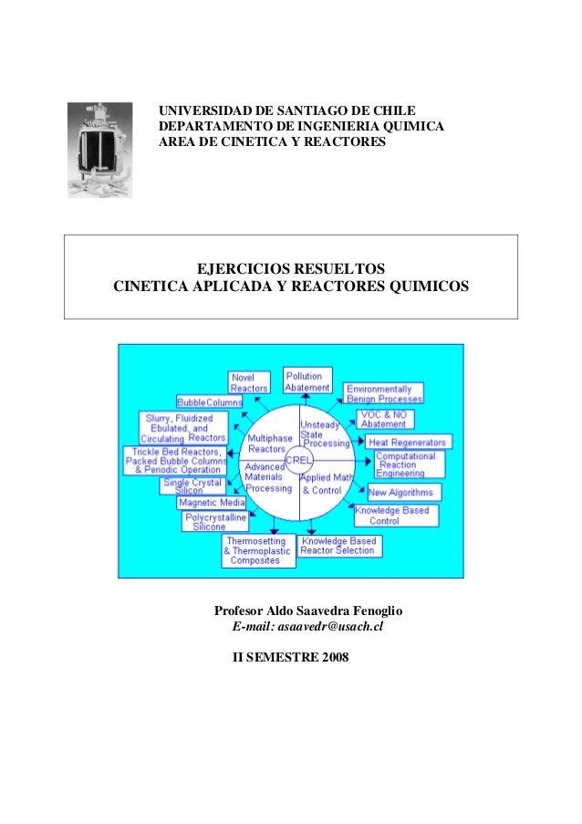 UNIVERSIDAD DE SANTIAGO DE CHILE  DEPARTAMENTO DE INGENIERIA QUIMICA  AREA DE CINETICA Y REACTORES  EJERCICIOS RESUELTOS  ...