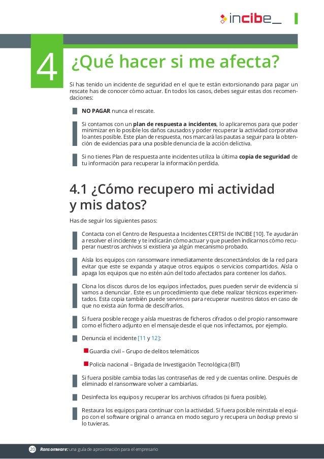 20 Ransomware: una guía de aproximación para el empresario 4 ¿Qué hacer si me afecta? Si has tenido un incidente de segur...