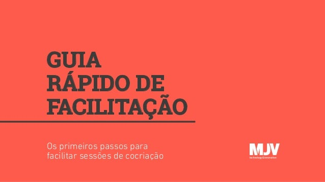 GUIA RÁPIDO DE FACILITAÇÃO Os primeiros passos para facilitar sessões de cocriação
