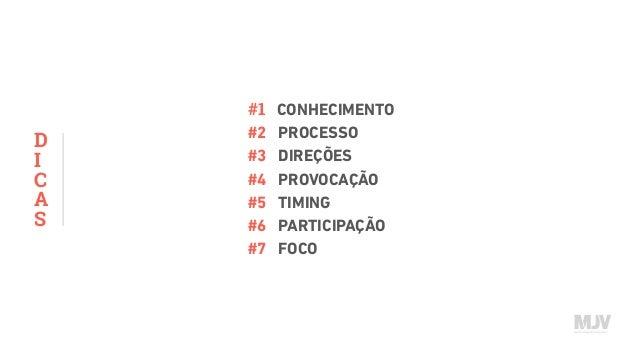 D I C A S #1 CONHECIMENTO #2 PROCESSO #3 DIREÇÕES #4 PROVOCAÇÃO #5 TIMING #6 PARTICIPAÇÃO #7 FOCO