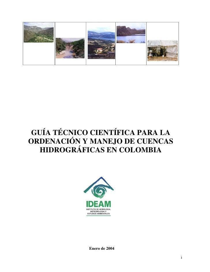 GUÍA TÉCNICO CIENTÍFICA PARA LA ORDENACIÓN Y MANEJO DE CUENCAS    HIDROGRÁFICAS EN COLOMBIA                  Enero de 2004...