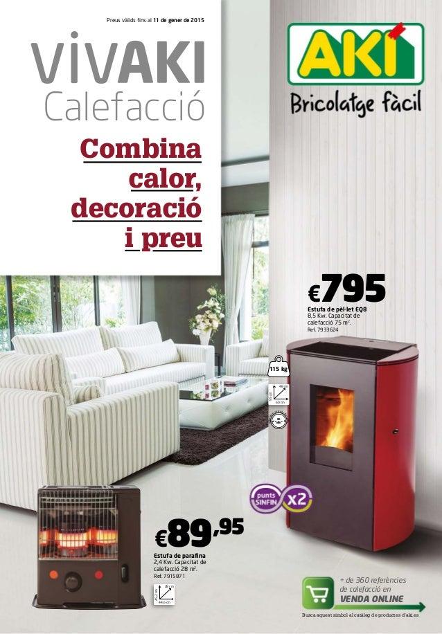 Preus vàlids fins al 11 de gener de 2015  Calefacció  Combina  calor,  decoració  i preu  €795  Estufa de pèl·let EQ8  8,5...