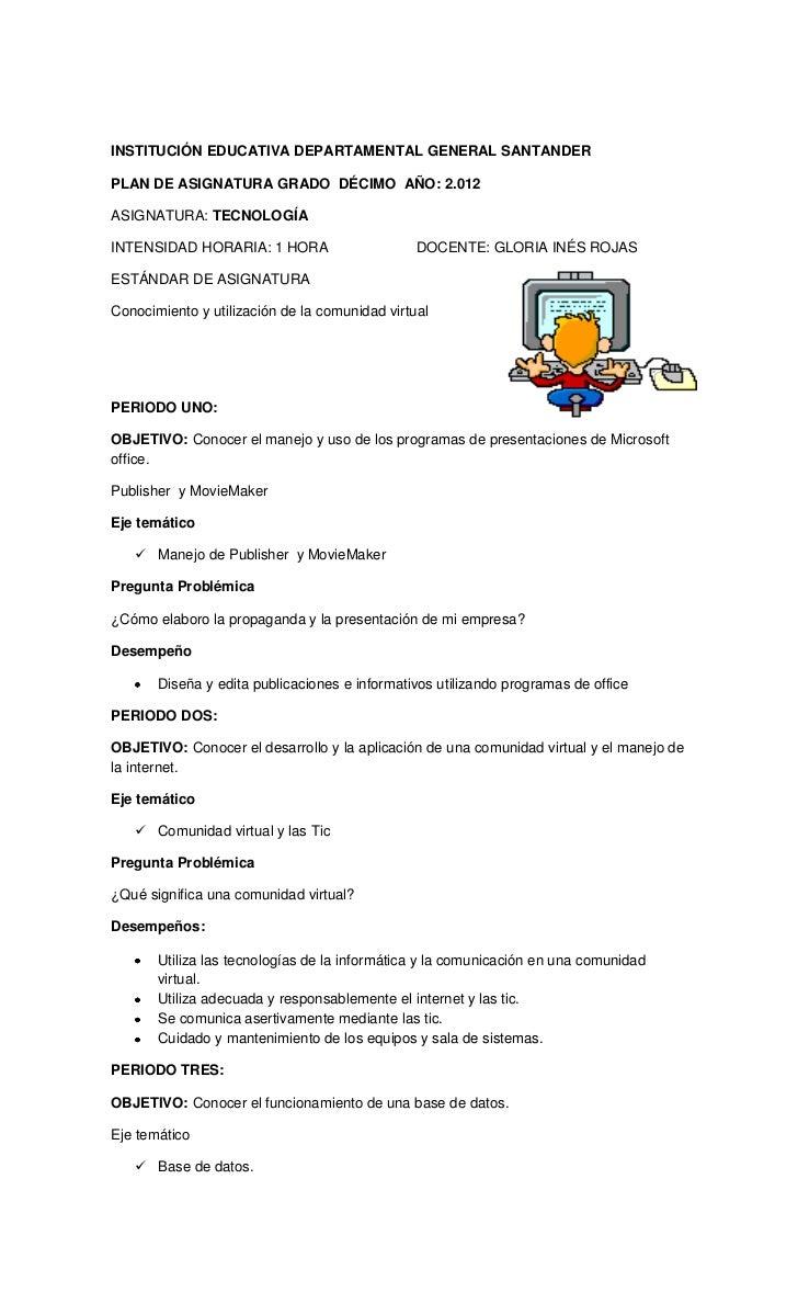 INSTITUCIÓN EDUCATIVA DEPARTAMENTAL GENERAL SANTANDERPLAN DE ASIGNATURA GRADO DÉCIMO AÑO: 2.012ASIGNATURA: TECNOLOGÍAINTEN...