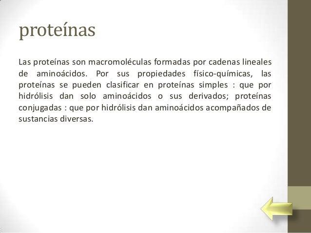 proteínasLas proteínas son macromoléculas formadas por cadenas linealesde aminoácidos. Por sus propiedades físico-químicas...
