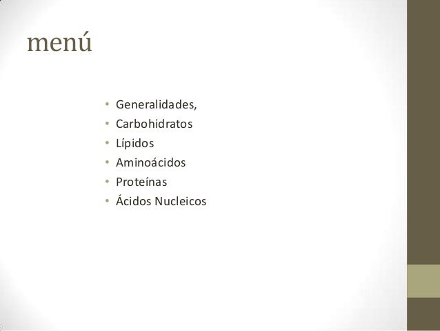 menú       •   Generalidades,       •   Carbohidratos       •   Lípidos       •   Aminoácidos       •   Proteínas       • ...