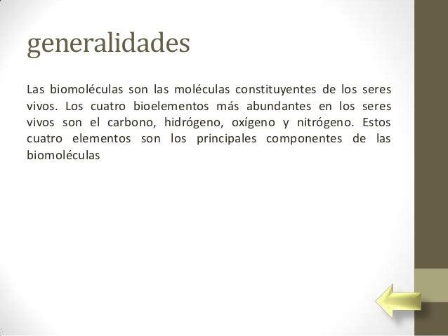 generalidadesLas biomoléculas son las moléculas constituyentes de los seresvivos. Los cuatro bioelementos más abundantes e...