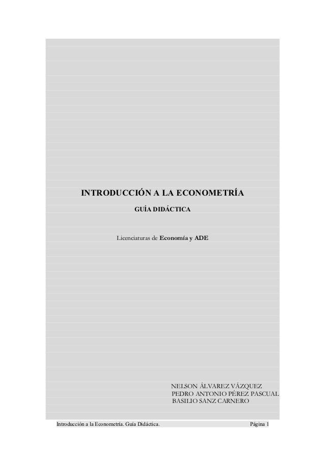 INTRODUCCIÓN A LA ECONOMETRÍA                                  GUÍA DIDÁCTICA                          Licenciaturas de Ec...