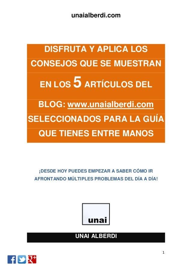 unaialberdi.com 1 DISFRUTA Y APLICA LOS CONSEJOS QUE SE MUESTRAN EN LOS 5ARTÍCULOS DEL BLOG: www.unaialberdi.com SELECCION...