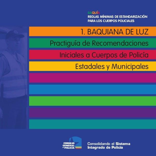 1. BAQUIANA DE LUZ Practiguía de Recomendaciones Iniciales a Cuerpos de Policía Estadales y Municipales Consolidando el Si...