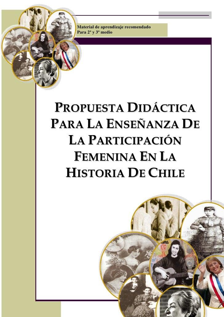 Material de aprendizaje recomendado   Para 2º y 3º medioPROPUESTA DIDÁCTICAPARA LA ENSEÑANZA DE  LA PARTICIPACIÓN   FEMENI...