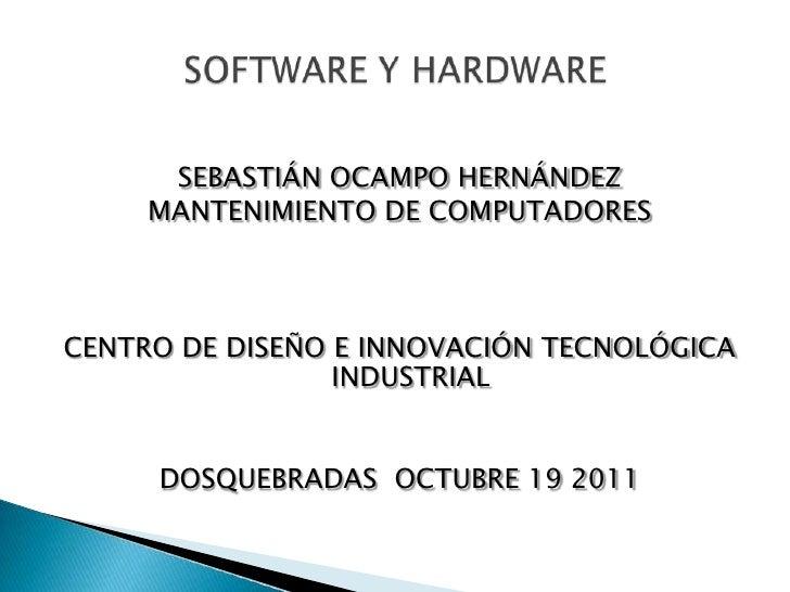 SEBASTIÁN OCAMPO HERNÁNDEZ     MANTENIMIENTO DE COMPUTADORESCENTRO DE DISEÑO E INNOVACIÓN TECNOLÓGICA                 INDU...