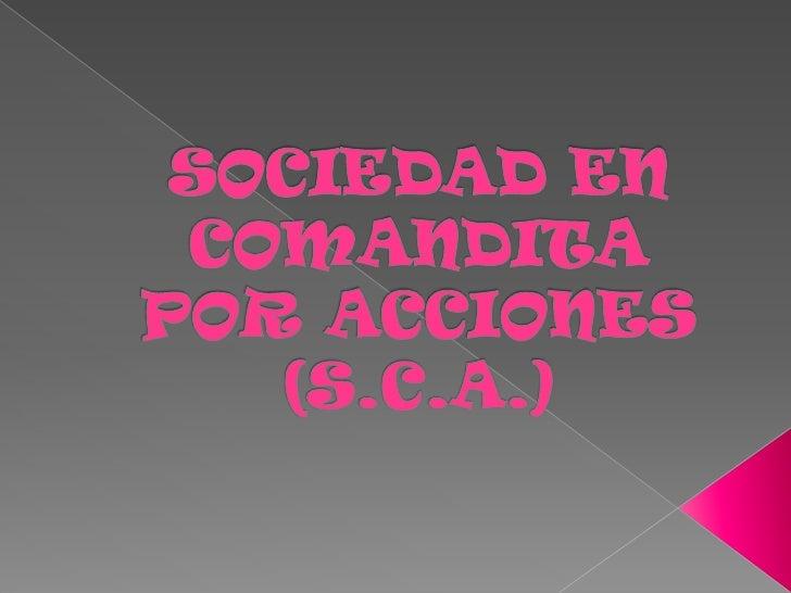 SOCIEDAD EN COMANDITA POR ACCIONES(S.C.A.)<br />