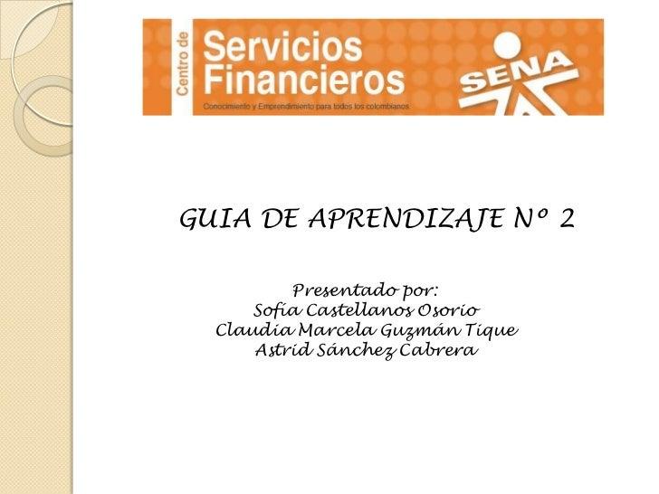 GUIA DE APRENDIZAJE Nº 2<br />Presentado por:<br />Sofía Castellanos Osorio<br />Claudia Marcela Guzmán Tique<br />Astrid ...