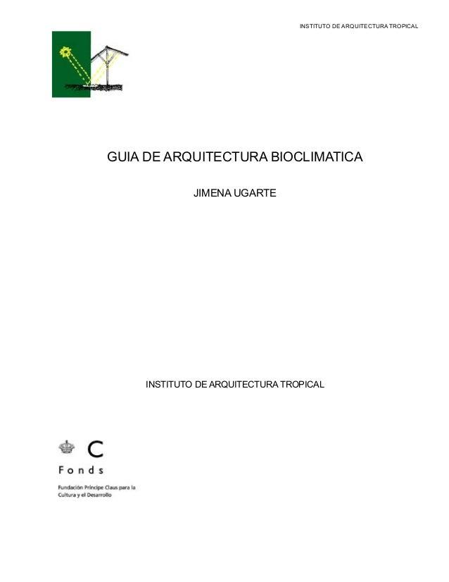INSTITUTO DE ARQUITECTURA TROPICAL  GUIA DE ARQUITECTURA BIOCLIMATICA JIMENA UGARTE  INSTITUTO DE ARQUITECTURA TROPICAL