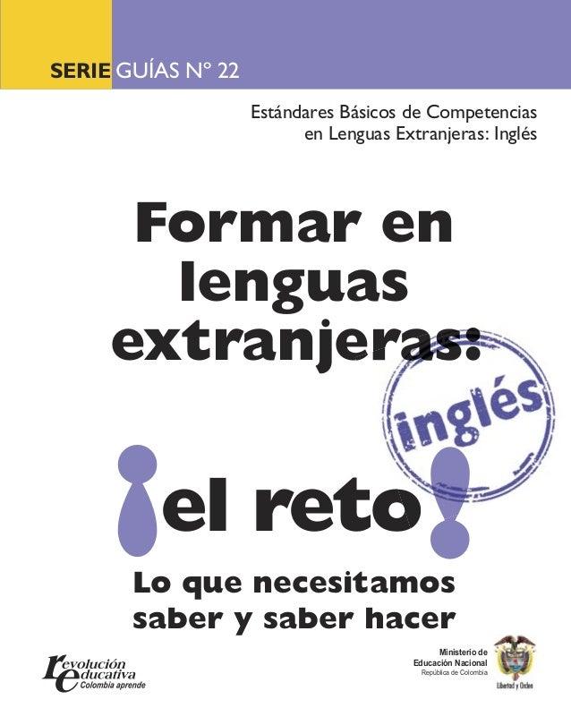 SERIE GUÍAS Nº 22 Estándares Básicos de Competencias en Lenguas Extranjeras: Inglés Ministerio de Educación Nacional Repúb...
