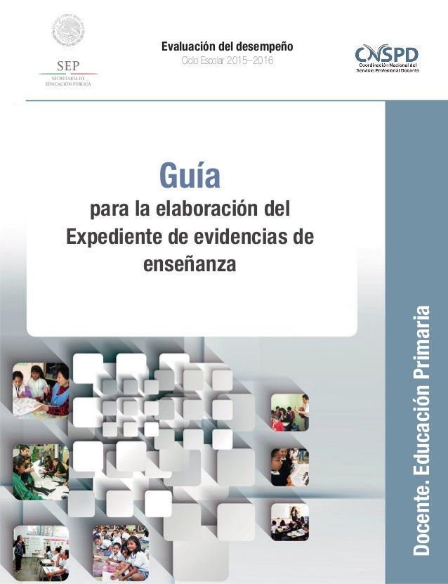 Guía para la elaboración del Expediente de evidencias de enseñanza Docente.EducaciónPrimaria Evaluación del desempeño Cicl...