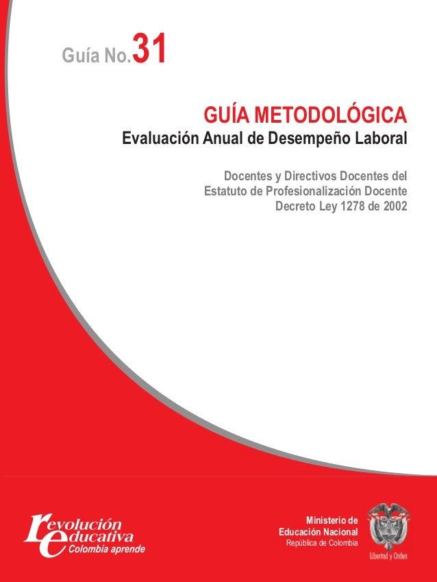 31Guía No.                GUÍA METODOLÓGICA      Evaluación Anual de Desempeño Laboral                   Docentes y Direct...
