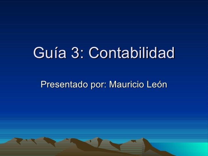 Guía 3: Contabilidad Presentado por: Mauricio León