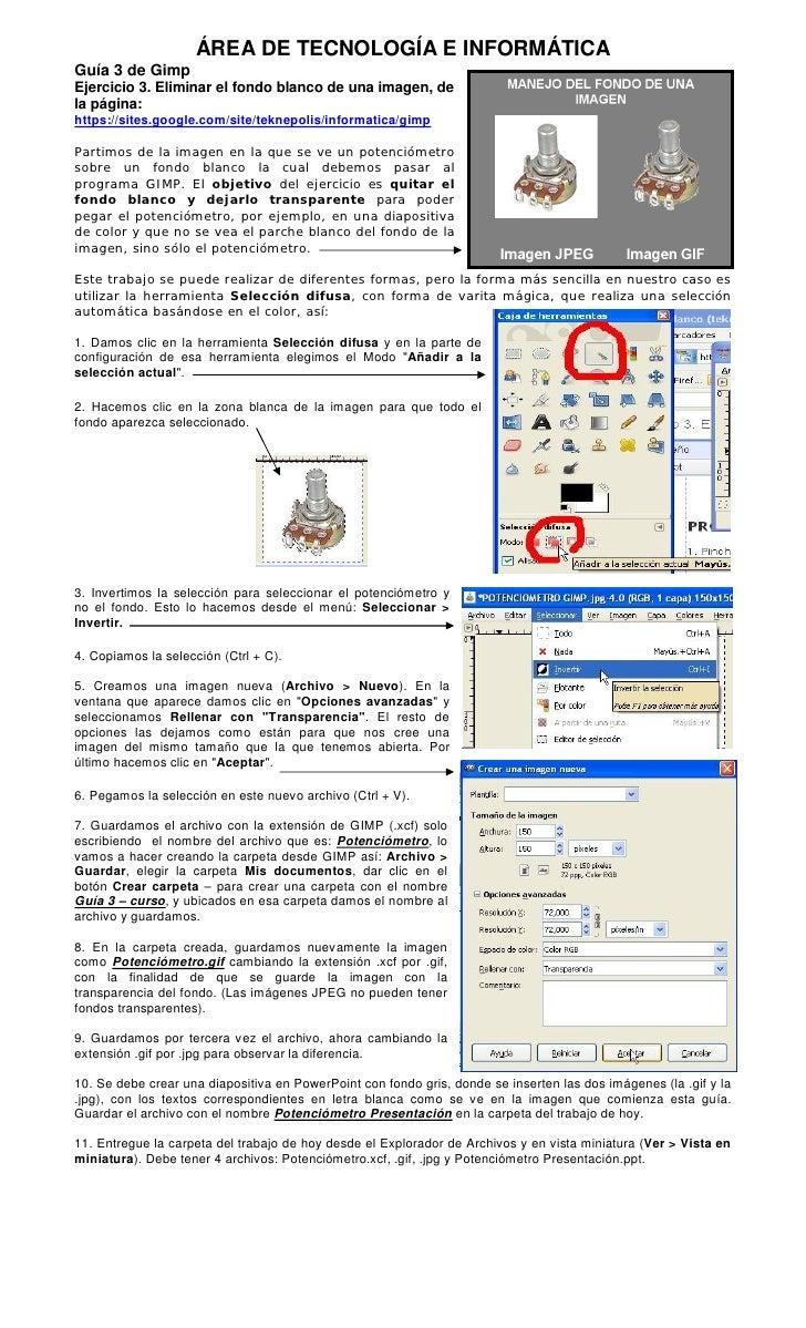 ÁREA DE TECNOLOGÍA E INFORMÁTICAGuía 3 de GimpEjercicio 3. Eliminar el fondo blanco de una imagen, dela página:https://sit...
