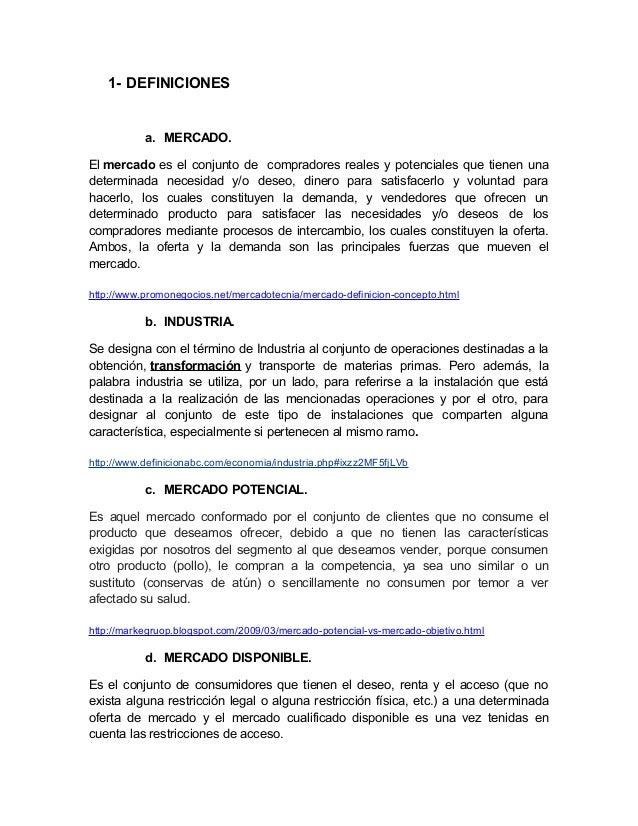 1- DEFINICIONES           a. MERCADO.El mercado es el conjunto de compradores reales y potenciales que tienen unadetermina...
