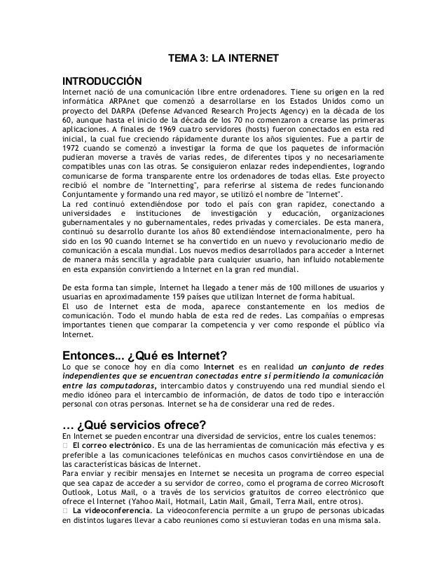 TEMA 3: LA INTERNET INTRODUCCIÓN Internet nació de una comunicación libre entre ordenadores. Tiene su origen en la red inf...